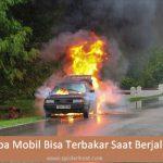 Penyebab mobil bisa terbakar saat dikendarai
