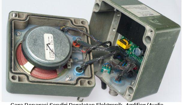 Cara mereparasi amplifier dan audio